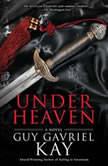 Under Heaven, Guy Gavriel Kay