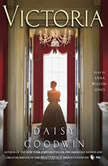 Victoria A novel of a young queen by the Creator/Writer of the Masterpiece Presentation on PBS, Daisy Goodwin