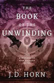The Book of the Unwinding, J. D. Horn