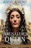 Jerusalem's Queen A Novel of Salome Alexandra, Angela Hunt