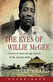 The Eyes of Willie McGee A Tragedy of Race, Sex, and Secrets in the Jim Crow South, Alex Heard