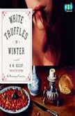 White Truffles in Winter, N. M. Kelby