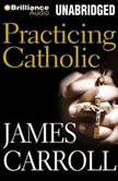 Practicing Catholic, James Carroll