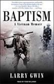 Baptism A Vietnam Memoir, Larry Gwin