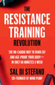 The Resistance Training Revolution The No-Cardio Way to Burn Fat and Age-Proof Your Body—in Only 60 Minutes a Week, Sal Di Stefano