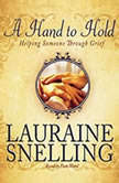 A Hand to Hold Helping Someone Through Grief, Lauraine Snelling