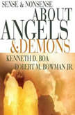 Sense and Nonsense about Angels and Demons, Kenneth D. Boa