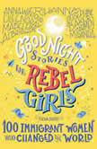 Good Night Stories for Rebel Girls: 100 Immigrant Women Who Changed the World, Elena Favilli
