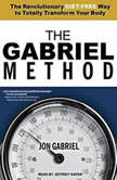 The Gabriel Method The Revolutionary Diet-free Way to Totally Transform Your Body, Jon Gabriel