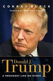 Donald J. Trump A President Like No Other, Conrad Black