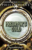 Predator's Gold: Book 2 of Mortal Engines, Philip Reeve
