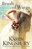 A Brush of Wings, Karen Kingsbury
