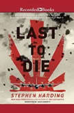 The Last to Die A Forgotten Bomber and the Final Air Combat of World War II, Stephen Harding