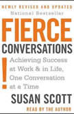 Fierce Conversations Achieving Success at Work & in Life, One Conversation at a Time, Susan Craig Scott