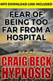 Fear of Being Too Far From A Hospital: Hypnosis Downloads, Craig Beck