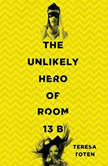 The Unlikely Hero of Room 13B, Teresa Toten