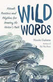 Wild Words Rituals, Routines, and Rhythms for Braving the Writer's Path, Nicole Gulotta