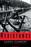 Resistance A Frenchwoman's Journal of the War, Agnes Humbert