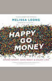 Happy Go Money Spend Smart, Save Right and Enjoy Life, Melissa Leong