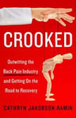 Crooked Outwitting the Back Pain Industry and Getting on the Road to Recovery, Cathryn Jakobson Ramin