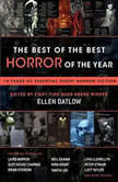 The Best of the Best Horror of the Year 10 Years of Essential Short Horror Fiction, Ellen Datlow (Editor)