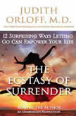 The Ecstasy of Surrender 12 Surprising Ways Letting Go Can Empower Your Life, Judith Orloff, M.D.