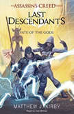 Fate of the Gods (Last Descendants: An Assassin's Creed Novel Series, Book 3), Matthew J. Kirby