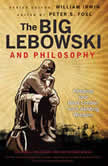 The Big Lebowski and Philosophy Keeping Your Mind Limber with Abiding Wisdom, Peter S. Fosl