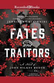 Fates and Traitors A Novel of John Wilkes Booth, Jennifer Chiaverini