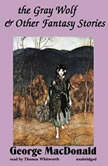 The Gray Wolf and Other Fantasy Stories, George MacDonald