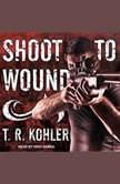 Shoot to Wound, T.R. Kohler