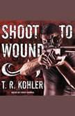 Shoot to Wound, T.R. Kohler