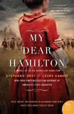 My Dear Hamilton A Novel of Eliza Schuyler Hamilton, Stephanie Dray