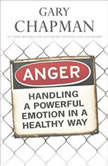 Anger Handling a Powerful Emotion in a Healthy Way, Gary Chapman