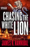 Chasing the White Lion, James R. Hannibal