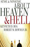 Sense and Nonsense about Heaven and Hell, Kenneth D. Boa