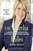 The Martha Rules 10 Essentials for Achieving Success as You Start, Build, or Manage a Business, Martha Stewart