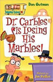 My Weird School #19 Dr. Carbles Is Losing His Marbles!, Dan Gutman