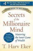 Secrets of the Millionaire Mind Mastering the Inner Game of Wealth, T. Harv Eker