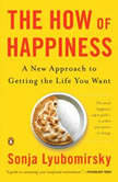 The How of Happiness A Scientific Approach to Getting the Life You Want, Sonja Lyubomirsky