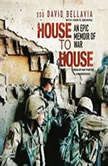 House to House An Epic Memoir of War, Staff Sergeant David Bellavia with John Bruning