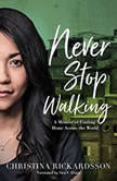 Never Stop Walking A Memoir of Finding Home Across the World, Christina Rickardsson