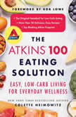 The Atkins 100 Eating Solution Easy, Low-Carb Living for Everyday Wellness, Colette Heimowitz