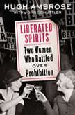 Liberated Spirits Two Women Who Battled Over Prohibition, Hugh Ambrose