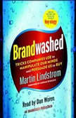 Brandwashed Tricks Companies Use to Manipulate Our Minds and Persuade Us to Buy, Martin Lindstrom