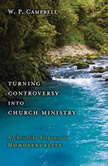 Turning Controversy into Church Ministry A Christlike Response to Homosexuality, William P. Campbell