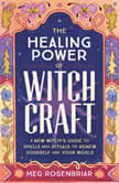 Healing Power of Witchcraft A New Witch's Guide to Rituals and Spells to Renew Yourself and Your World, Meg Rosenbriar