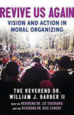 Revive Us Again Vision and Action in Moral Organizing, The Reverend Dr. William J. Barber II