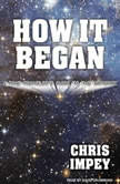 How It Began A Time-Traveler's Guide to the Universe, Chris Impey