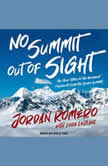 No Summit out of Sight The True Story of the Youngest Person to Climb the Seven Summits, Jordan Romero
